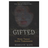 Marilyn Kaye - Gifted: Here Today Gone Tomorrow