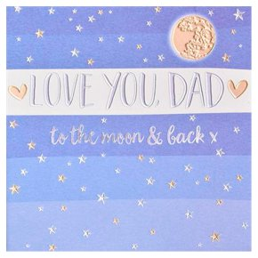 Love you to the moon and back dad