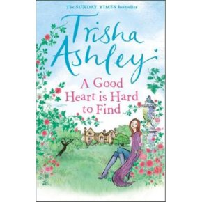 A Good Heart is Hard to Find Trisha Ashley